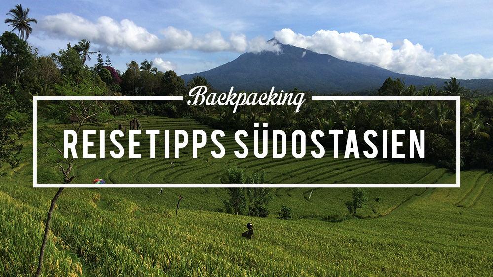 Die besten Tipps für Deine erste Südostasienreise