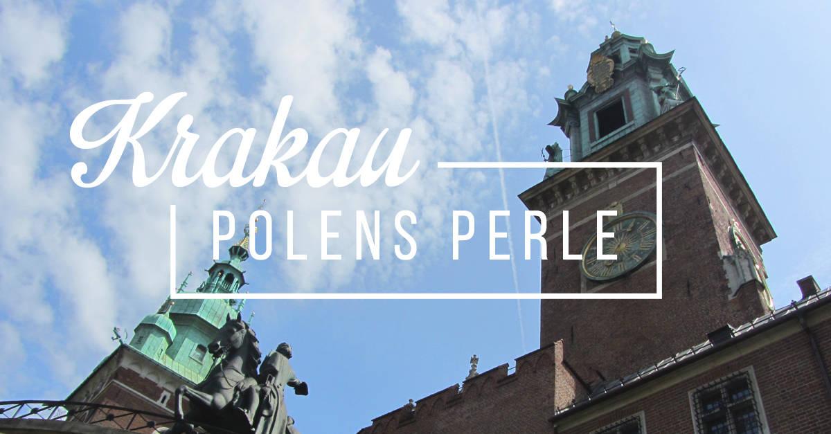 Verliebt in Krakau –Die 10 besten Reisetipps für Deinen Städtetrip