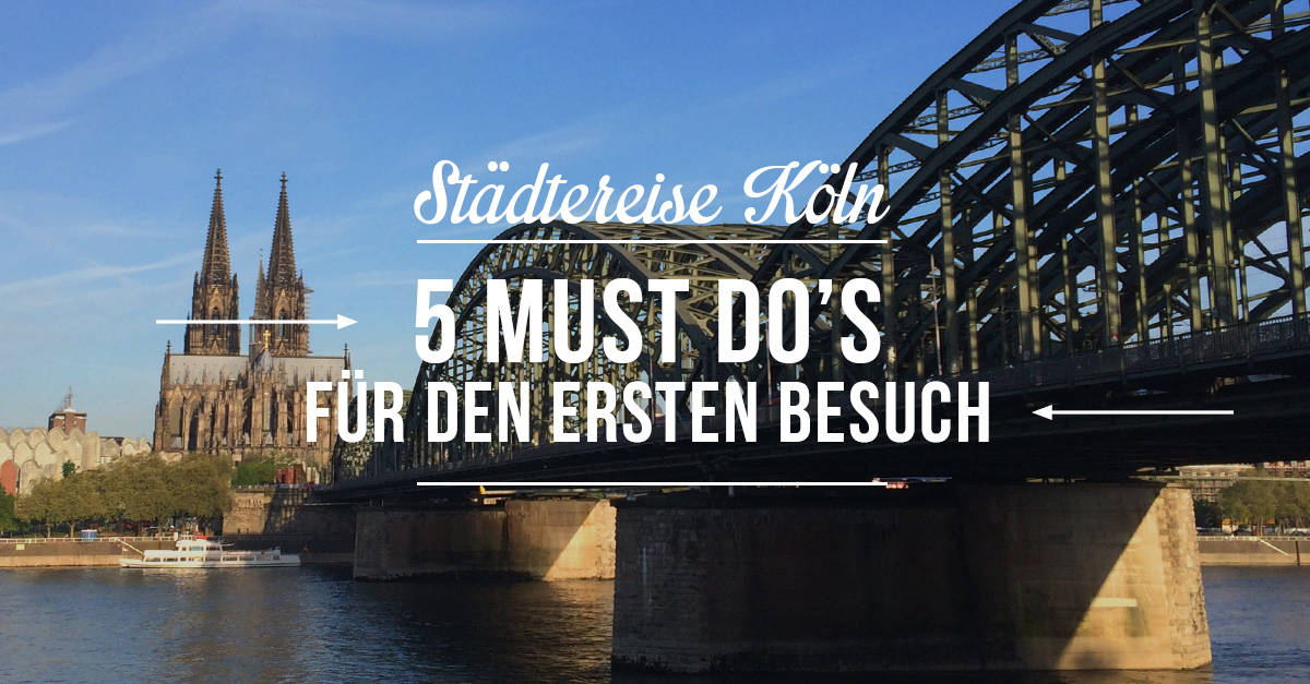 5 Must-Dos für Deinen ersten Köln-Besuch