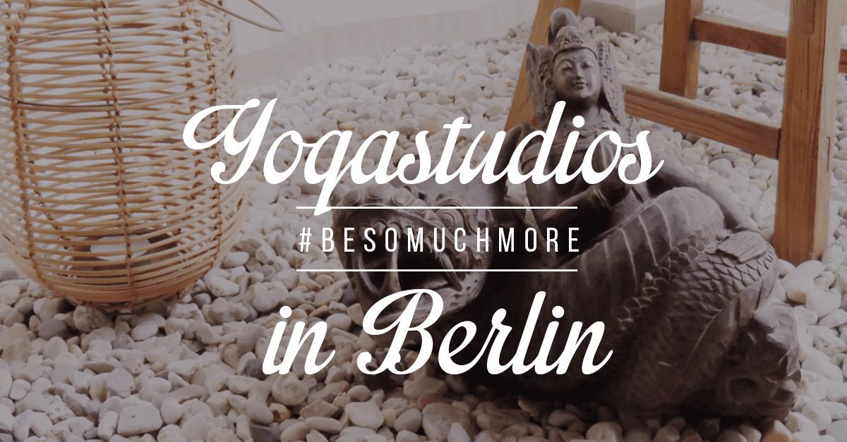 Auf der Suche nach dem richtigen Yogastudio in Berlin: 4 Wochen, 4 Studios – Teil 2