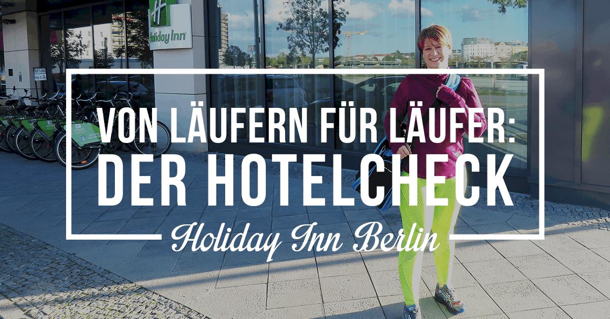 Übernachtung beim Berlin Marathon: Das Holiday Inn Berlin – City East Side im Läufertauglichkeitstest [Werbung]