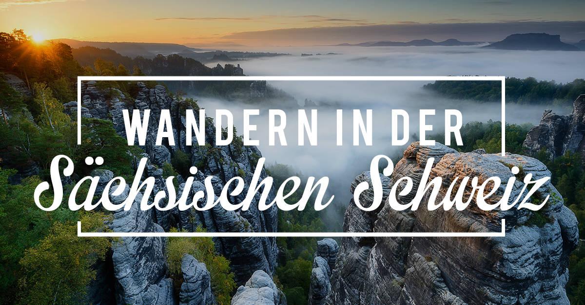 Wanderurlaub in der Sächsischen Schweiz –Meine Highlights, Wanderrouren & Unterkunftsempfehlungen
