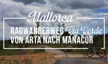 Unterwegs auf dem Radwanderweg Vía Verde: Von Artà nach Manacor