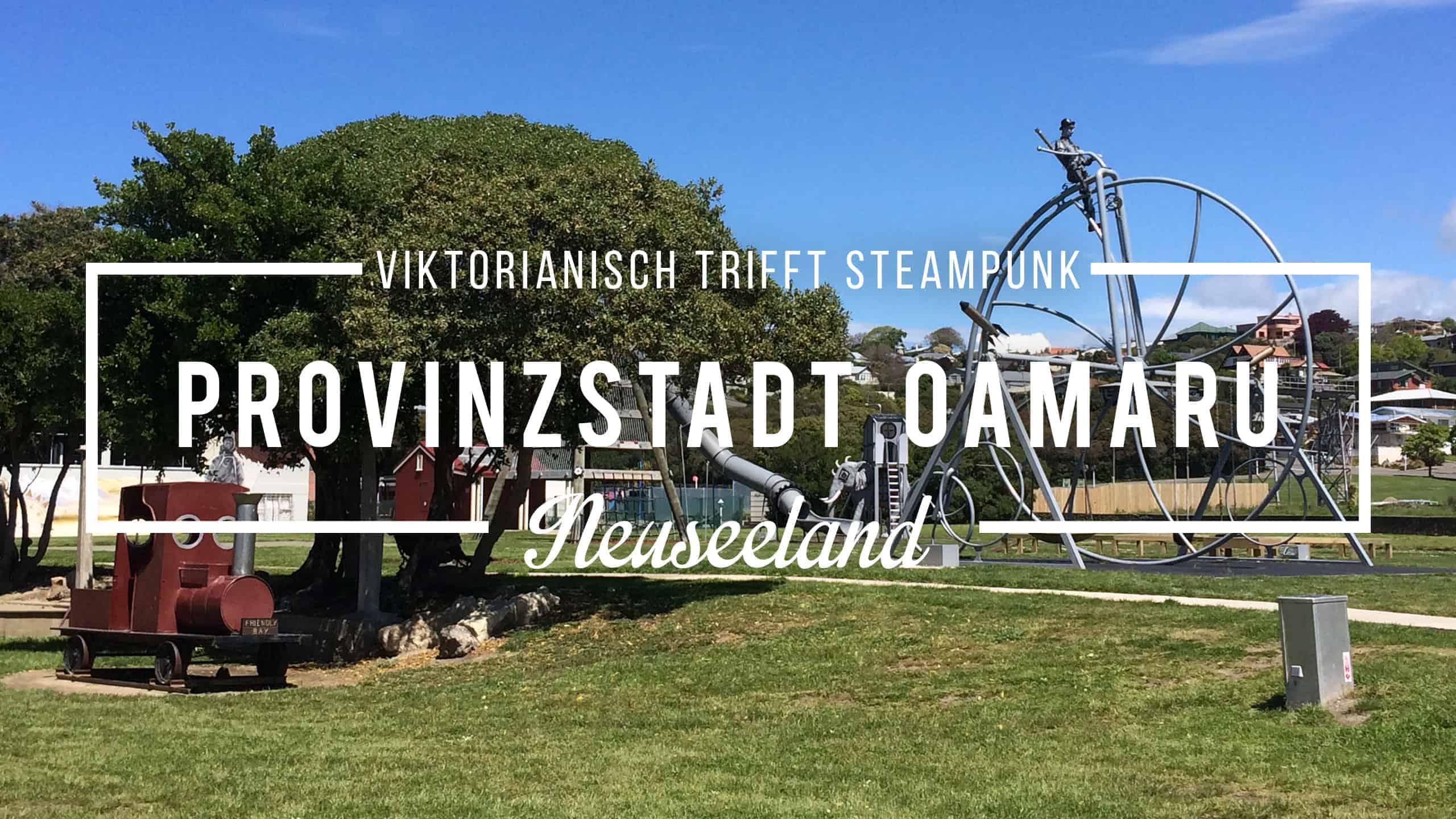 Mein Neuseeland-Geheimtipp: Steampunk-Hauptstadt Oamaru