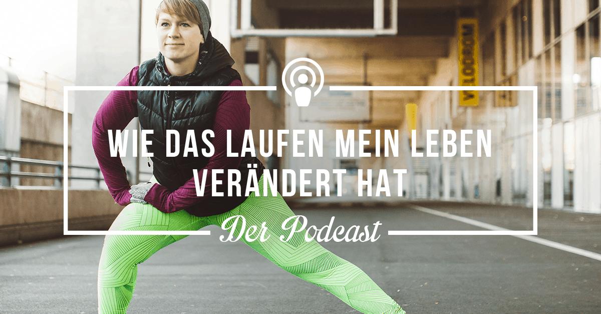 Podcast #01] Wie das Laufen mein Leben verändert hat