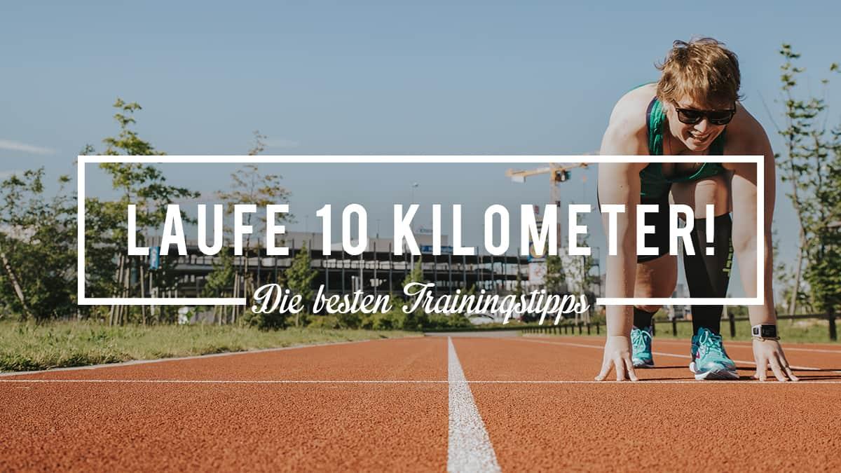 Die besten Tipps für Deine ersten 10 Kilometer