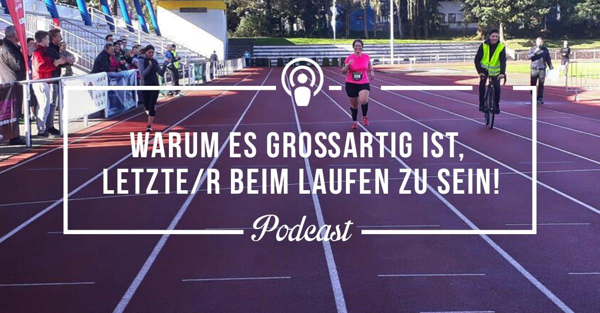 [Podcast 15] Warum es großartig ist, Letzte/r bei einem Laufevent zu sein!