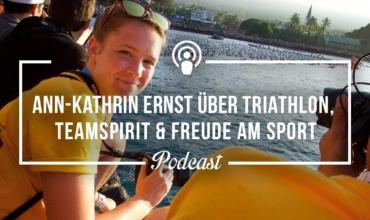 """[Podcast-Folge #25] """"Triathlon ist für mich ein Gefühl von Freiheit"""" – Interview mit Ann-Kathrin Ernst"""