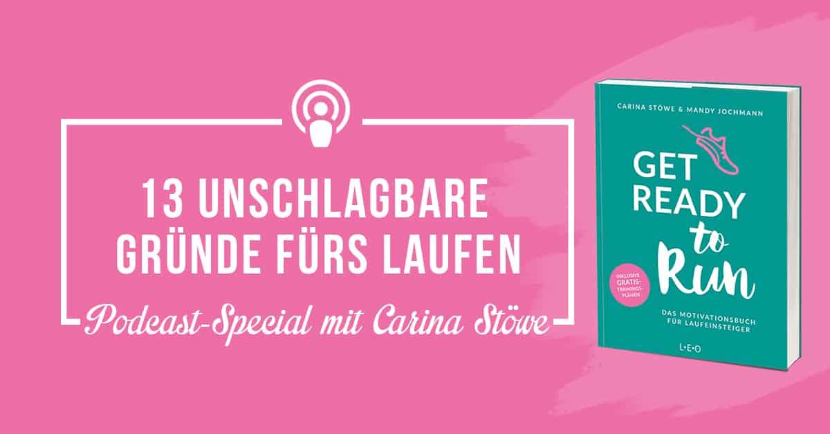 Podcast-Special Folge #29 mit Carina Stöwe: 13 unschlagbar gute Gründe, warum Du jetzt mit dem Laufen beginnen solltest