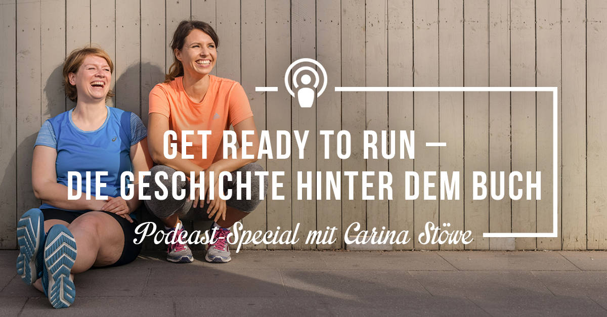 Podcast-Special Folge #28 mit Carina Stöwe: Get Ready to Run – Wie alles begann