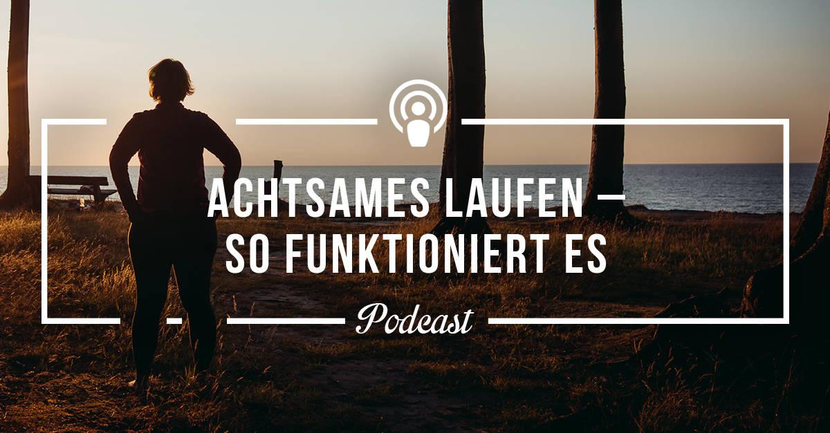 [Podcast-Folge 50] Achtsames Laufen – So funktioniert es