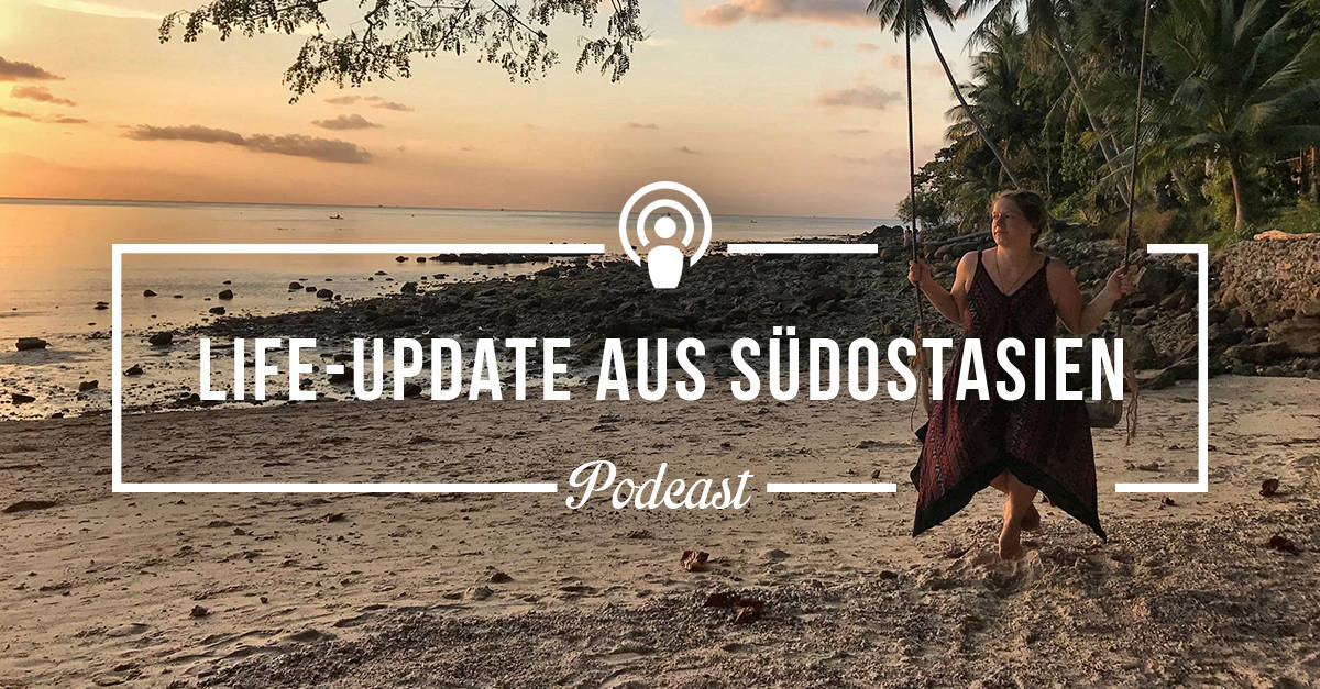 [Podcast-Folge #51] Life-Update aus Südostasien