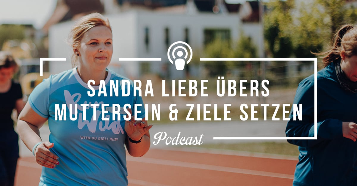 Go Girl! Run! Podcast-Interview mit Sandra Liebe