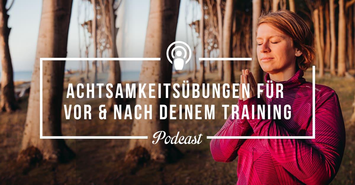 [Podcast-Special #]: 2 Achtsamkeitsübungen für vor und nach Deinem Lauftraining