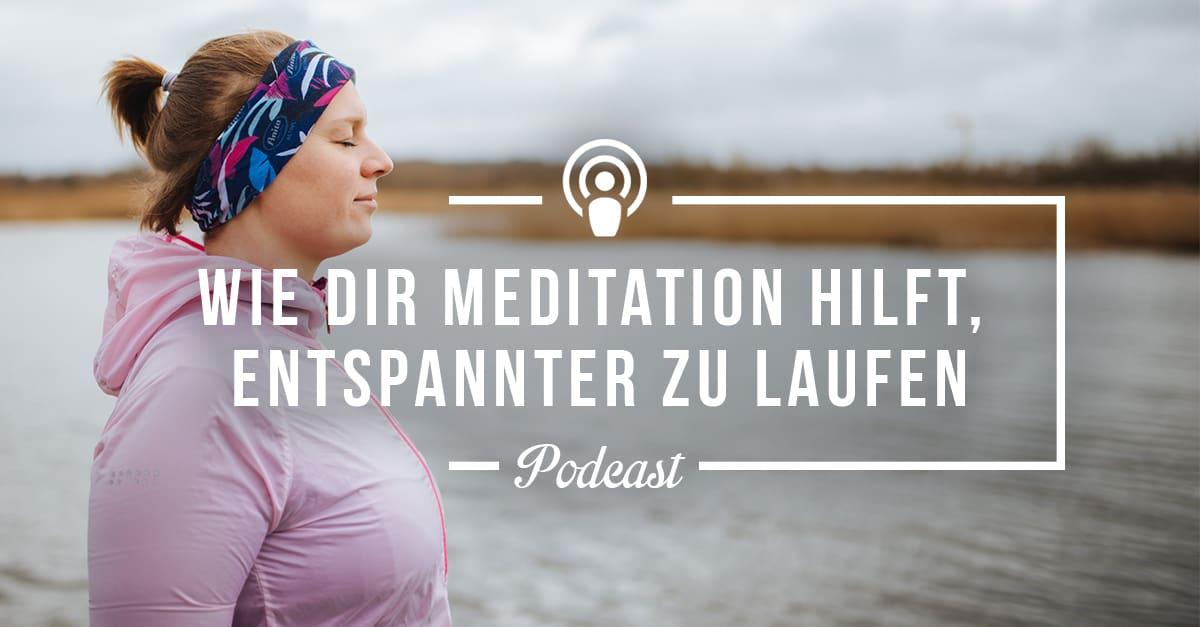 [Podcast-Folge #83] Wie Dir Meditation hilft, entspannter zu laufen