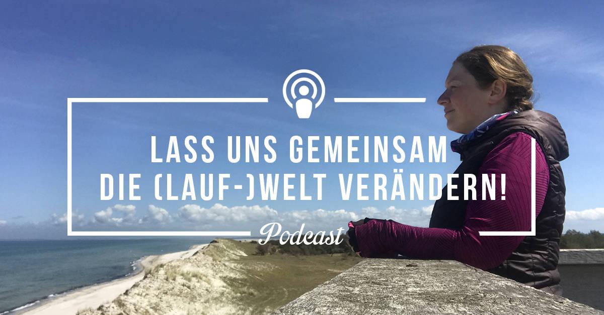 [Podcast-Folge #91] Lass uns gemeinsam die (Lauf)-Welt verändern!