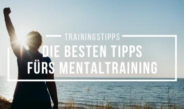 Die besten Tipps fürs Mentaltraining