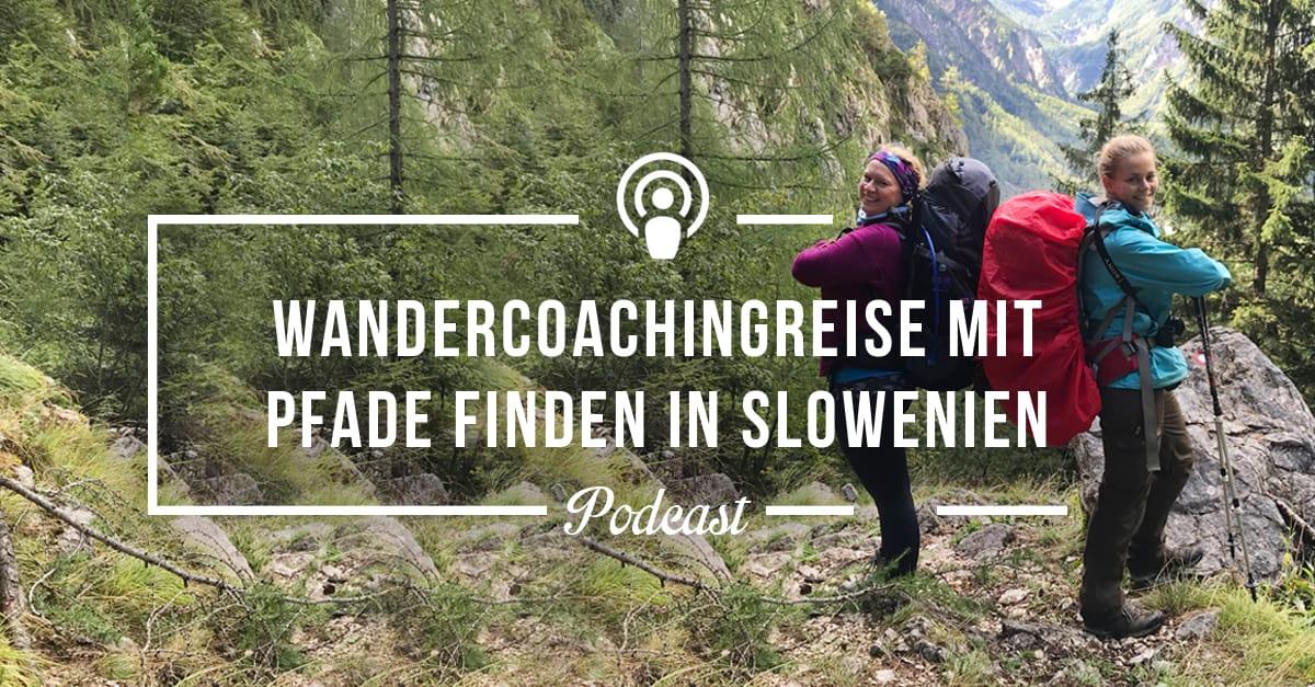 Wandercoachingreise in Slowenien mit Pfade finden
